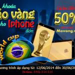 Chào đón WorldCup 2014: GIẢM 50% khi mạ vàng iPhone